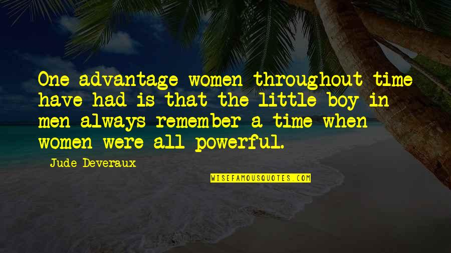 There's Always That One Boy Quotes By Jude Deveraux: One advantage women throughout time have had is