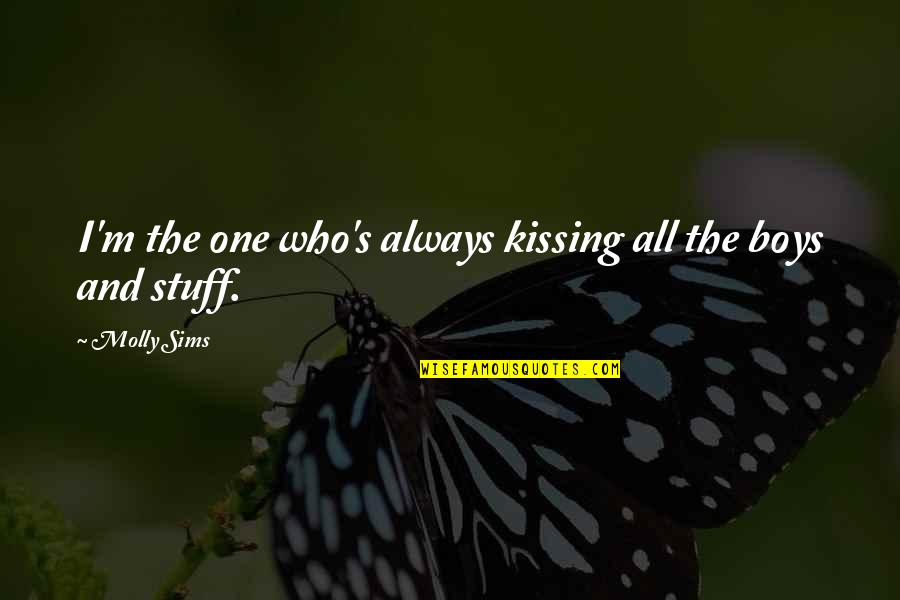 There's Always That One Boy Quotes By Molly Sims: I'm the one who's always kissing all the
