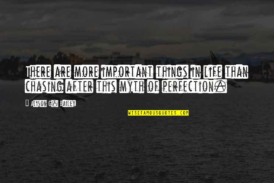 There's More Important Things In Life Quotes By Alison G. Bailey: There are more important things in life than
