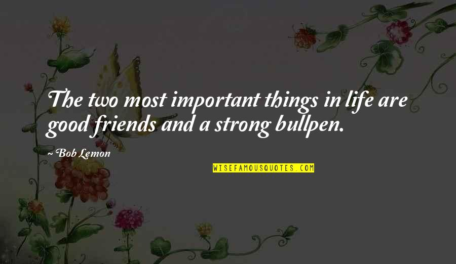 There's More Important Things In Life Quotes By Bob Lemon: The two most important things in life are