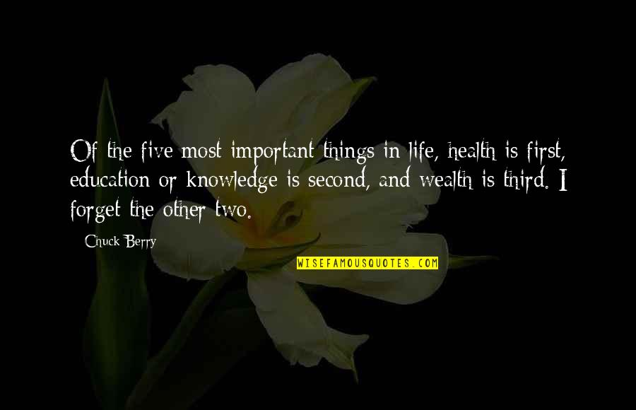 There's More Important Things In Life Quotes By Chuck Berry: Of the five most important things in life,