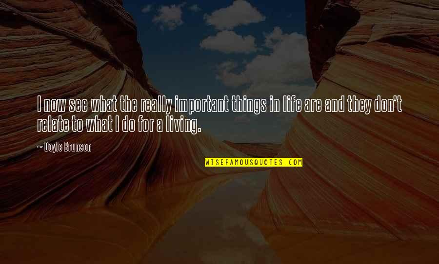 There's More Important Things In Life Quotes By Doyle Brunson: I now see what the really important things
