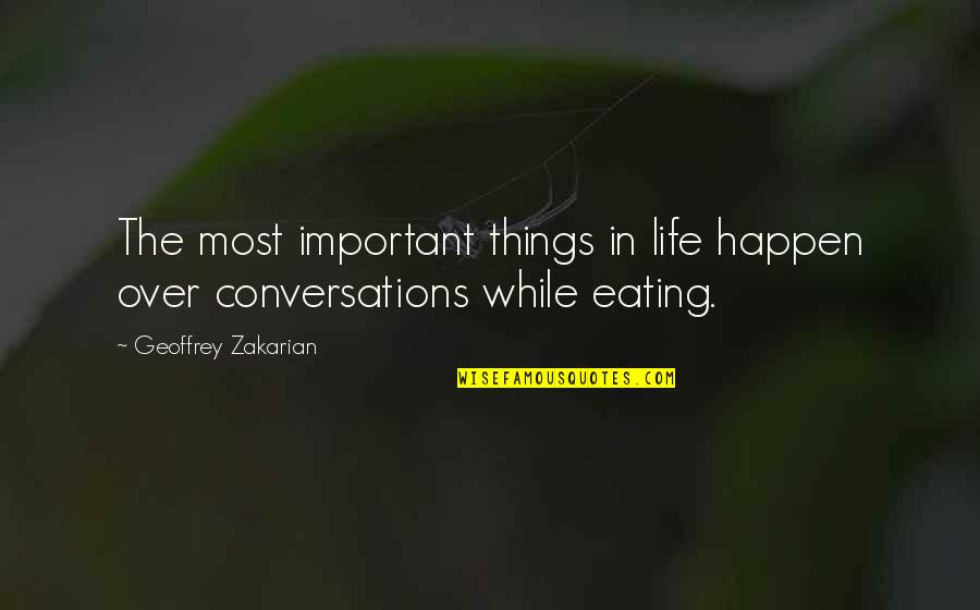 There's More Important Things In Life Quotes By Geoffrey Zakarian: The most important things in life happen over