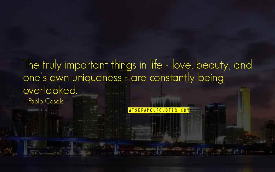 There's More Important Things In Life Quotes By Pablo Casals: The truly important things in life - love,