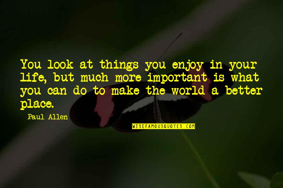 There's More Important Things In Life Quotes By Paul Allen: You look at things you enjoy in your