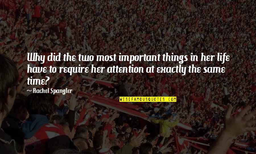 There's More Important Things In Life Quotes By Rachel Spangler: Why did the two most important things in