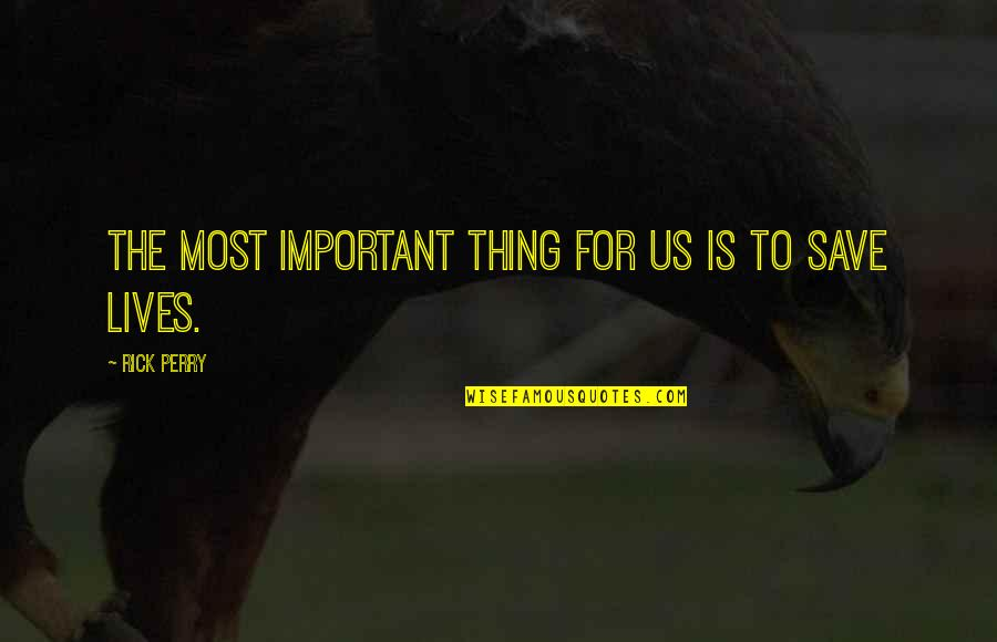 There's More Important Things In Life Quotes By Rick Perry: The most important thing for us is to