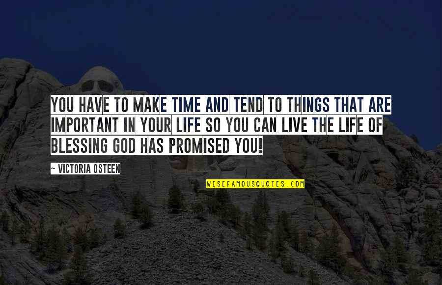 There's More Important Things In Life Quotes By Victoria Osteen: You have to make time and tend to