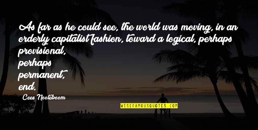 There's No Permanent In This World Quotes By Cees Nooteboom: As far as he could see, the world