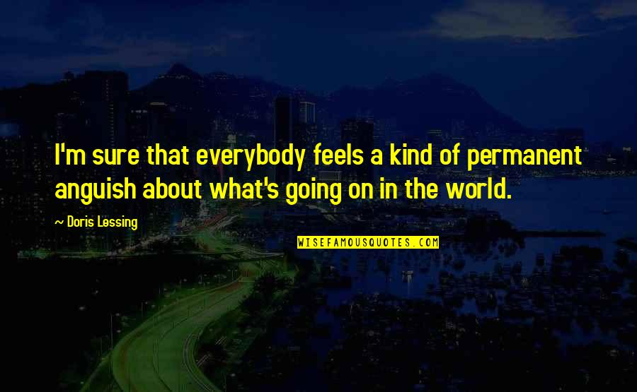 There's No Permanent In This World Quotes By Doris Lessing: I'm sure that everybody feels a kind of