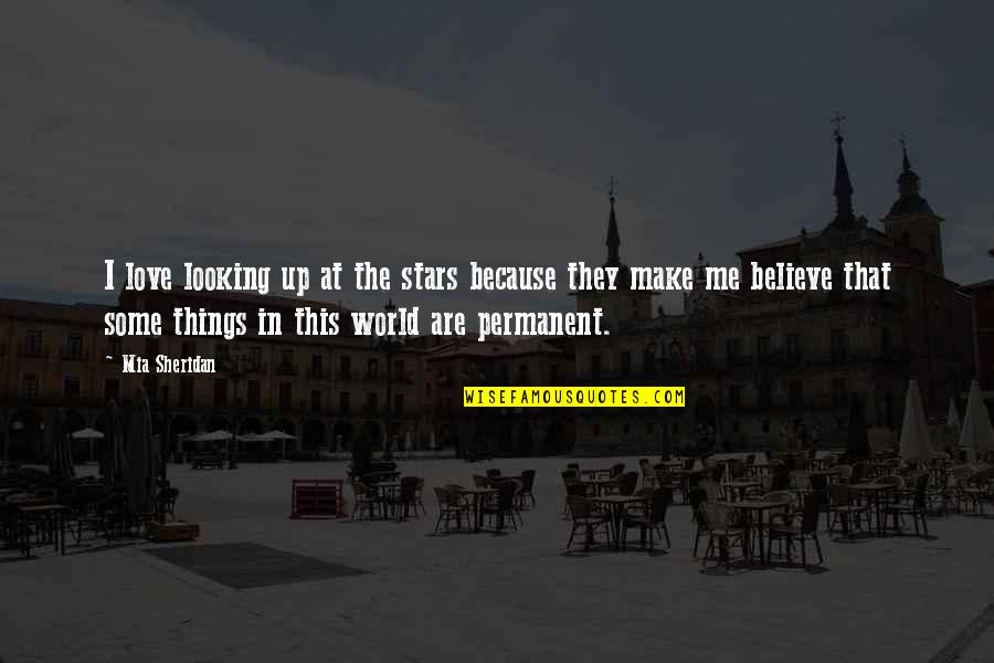 There's No Permanent In This World Quotes By Mia Sheridan: I love looking up at the stars because