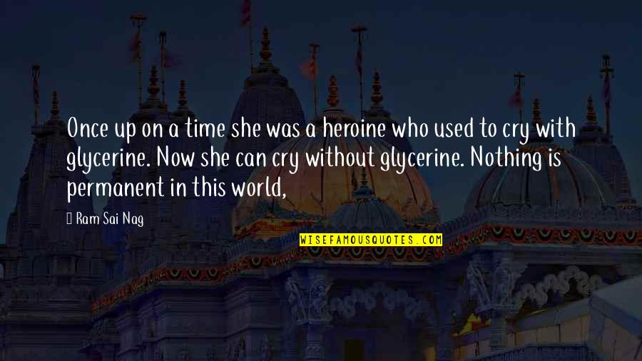 There's No Permanent In This World Quotes By Ram Sai Nag: Once up on a time she was a