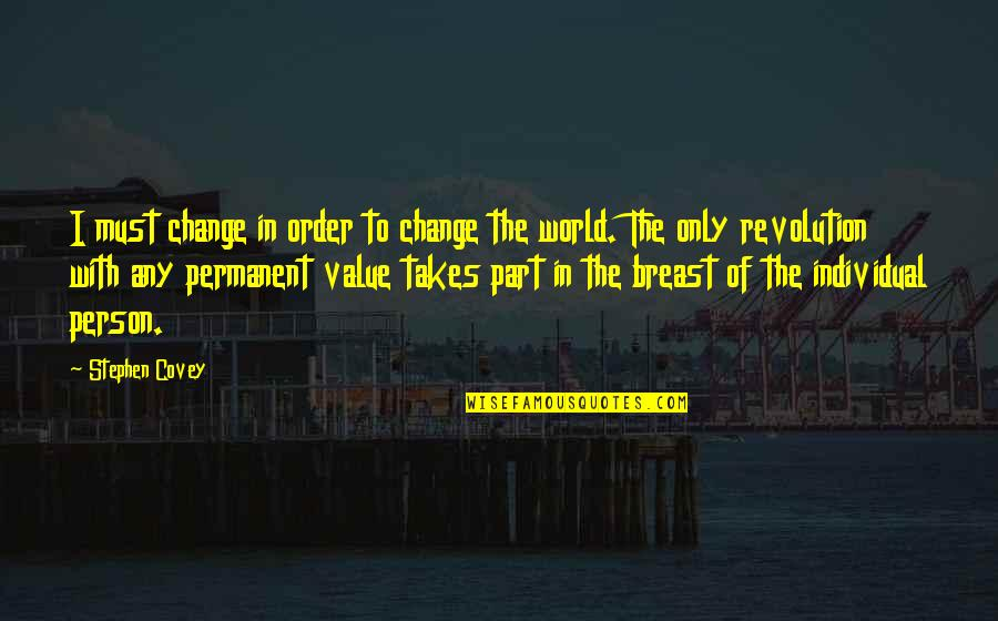 There's No Permanent In This World Quotes By Stephen Covey: I must change in order to change the