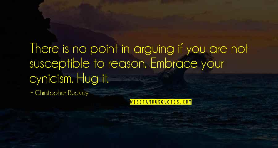 There's No Point In Arguing Quotes By Christopher Buckley: There is no point in arguing if you