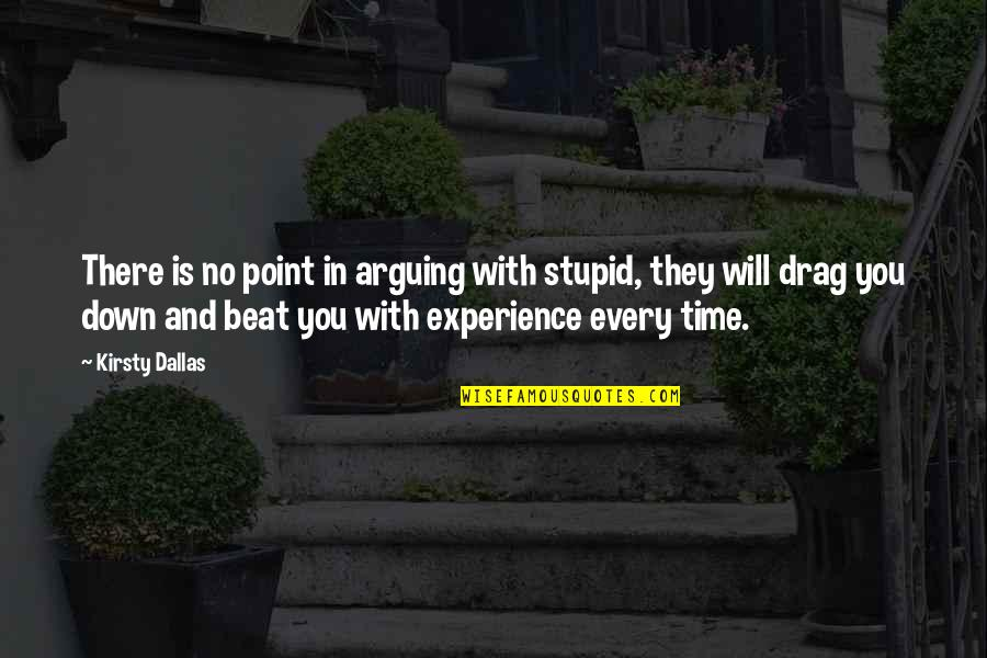 There's No Point In Arguing Quotes By Kirsty Dallas: There is no point in arguing with stupid,
