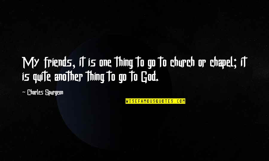 There's No Such Thing As Best Friends Quotes By Charles Spurgeon: My friends, it is one thing to go