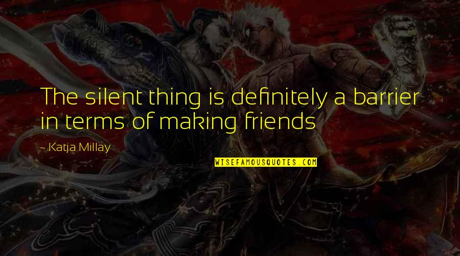 There's No Such Thing As Best Friends Quotes By Katja Millay: The silent thing is definitely a barrier in