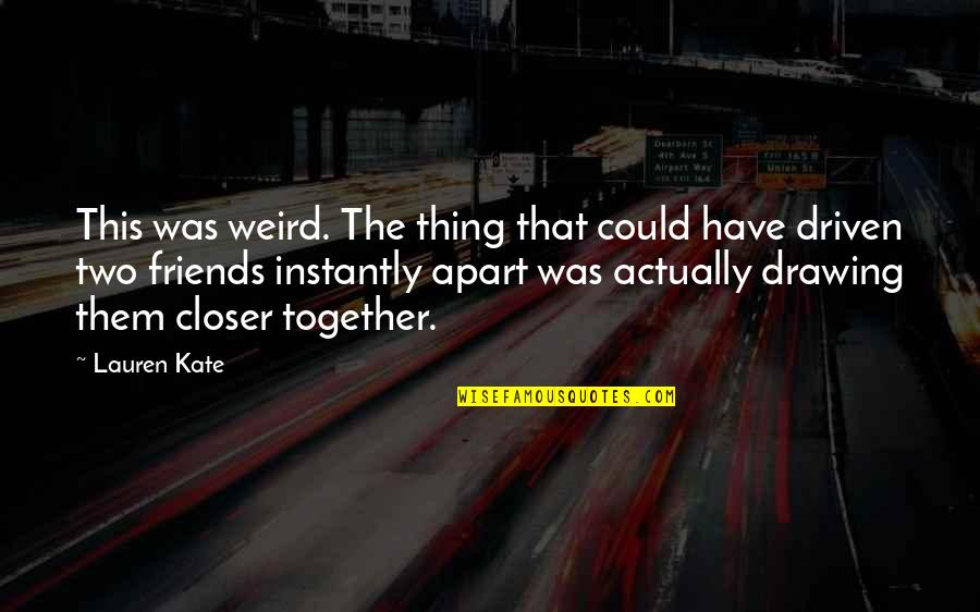 There's No Such Thing As Best Friends Quotes By Lauren Kate: This was weird. The thing that could have