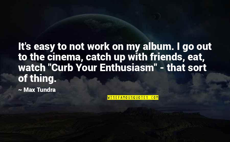 There's No Such Thing As Best Friends Quotes By Max Tundra: It's easy to not work on my album.