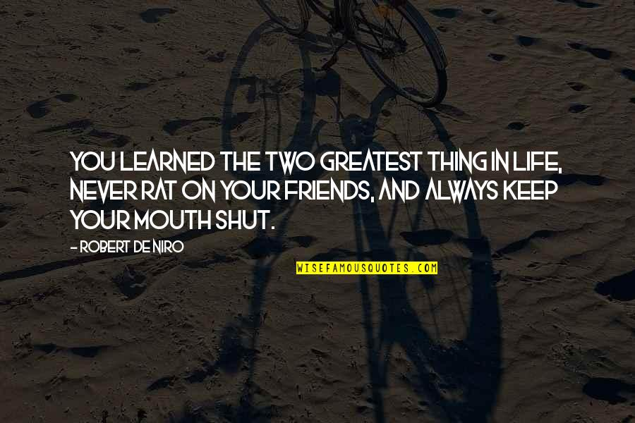 There's No Such Thing As Best Friends Quotes By Robert De Niro: You learned the two greatest thing in life,