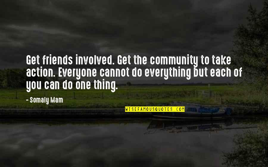 There's No Such Thing As Best Friends Quotes By Somaly Mam: Get friends involved. Get the community to take