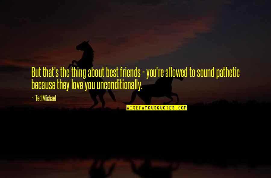 There's No Such Thing As Best Friends Quotes By Ted Michael: But that's the thing about best friends -