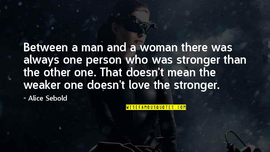 There's One Person Quotes By Alice Sebold: Between a man and a woman there was