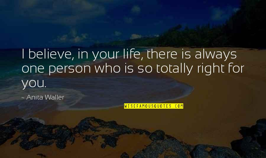 There's One Person Quotes By Anita Waller: I believe, in your life, there is always