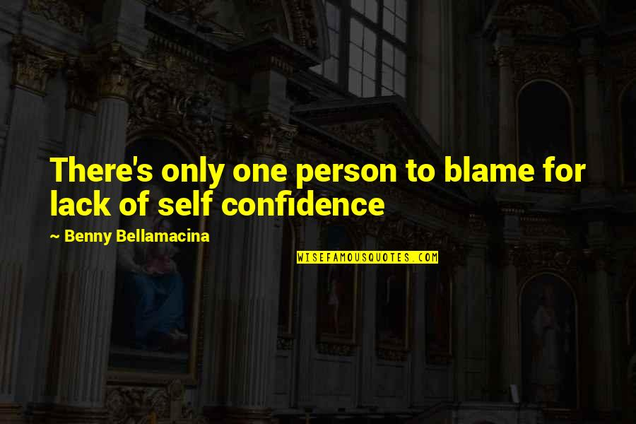 There's One Person Quotes By Benny Bellamacina: There's only one person to blame for lack