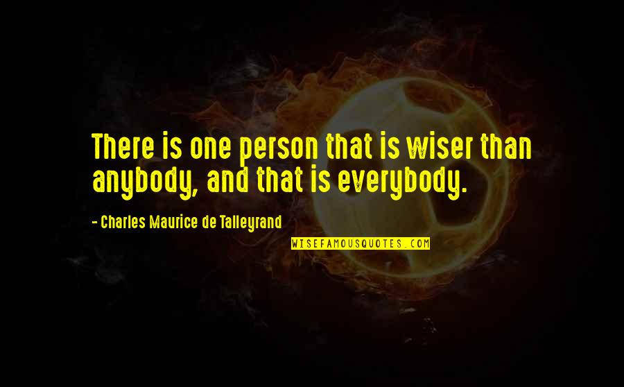 There's One Person Quotes By Charles Maurice De Talleyrand: There is one person that is wiser than