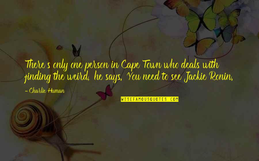 There's One Person Quotes By Charlie Human: There's only one person in Cape Town who