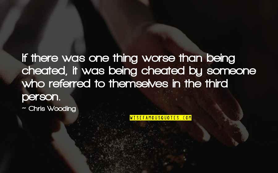 There's One Person Quotes By Chris Wooding: If there was one thing worse than being