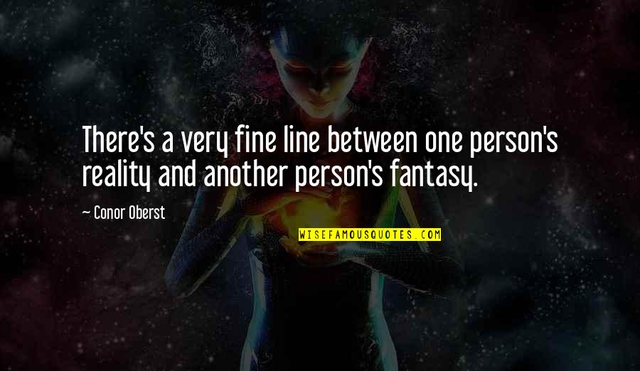 There's One Person Quotes By Conor Oberst: There's a very fine line between one person's