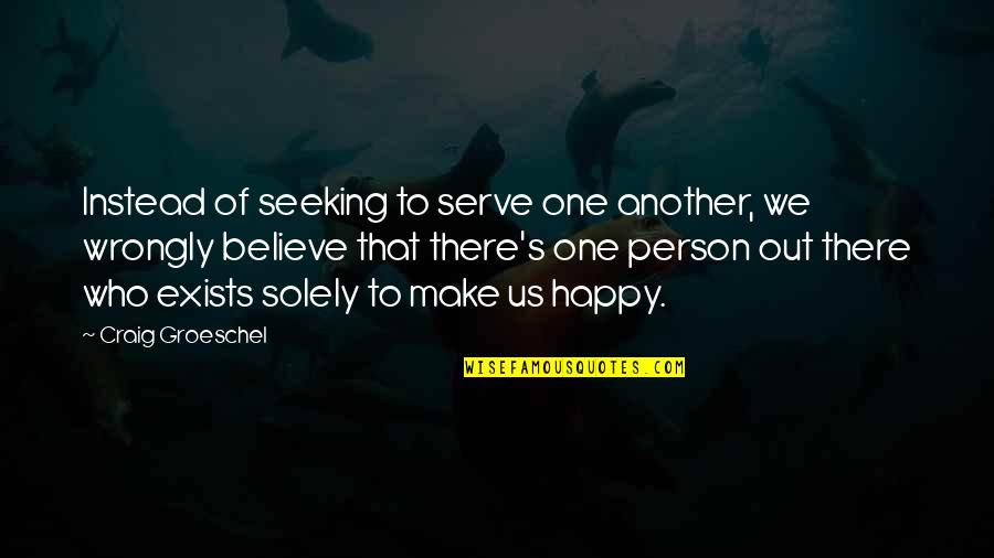 There's One Person Quotes By Craig Groeschel: Instead of seeking to serve one another, we