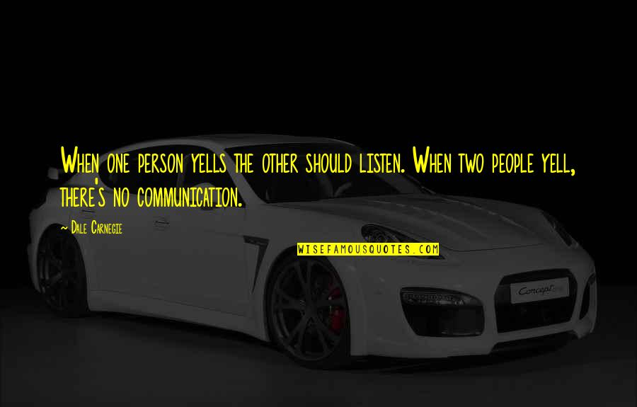 There's One Person Quotes By Dale Carnegie: When one person yells the other should listen.