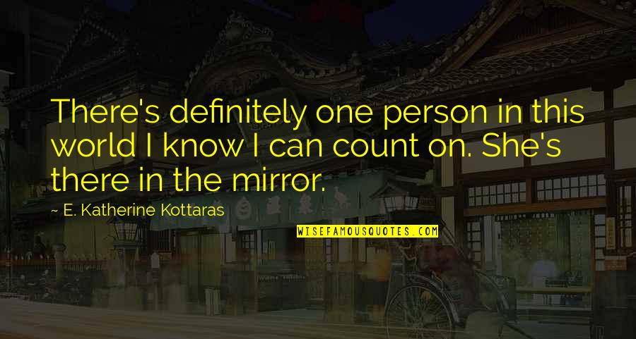 There's One Person Quotes By E. Katherine Kottaras: There's definitely one person in this world I