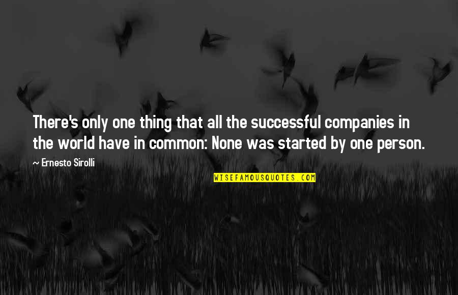 There's One Person Quotes By Ernesto Sirolli: There's only one thing that all the successful