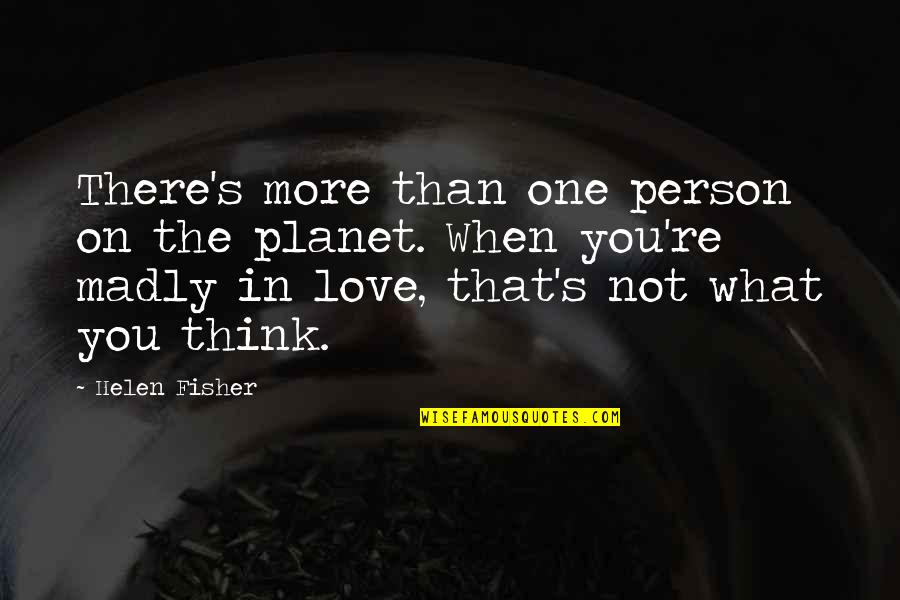 There's One Person Quotes By Helen Fisher: There's more than one person on the planet.