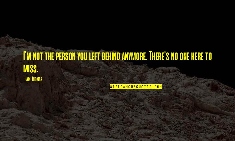 There's One Person Quotes By Iain Thomas: I'm not the person you left behind anymore.