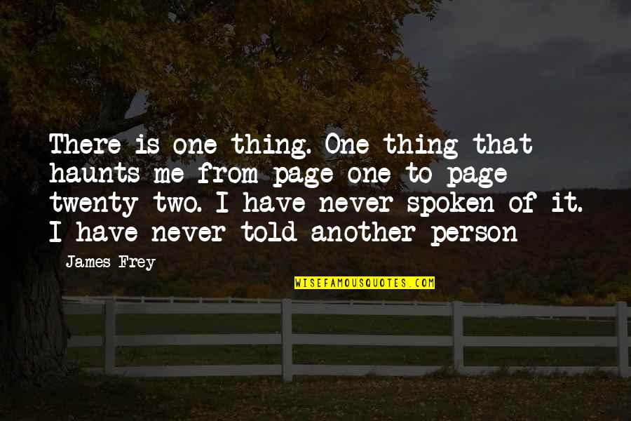 There's One Person Quotes By James Frey: There is one thing. One thing that haunts