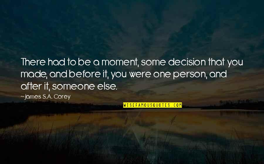 There's One Person Quotes By James S.A. Corey: There had to be a moment, some decision