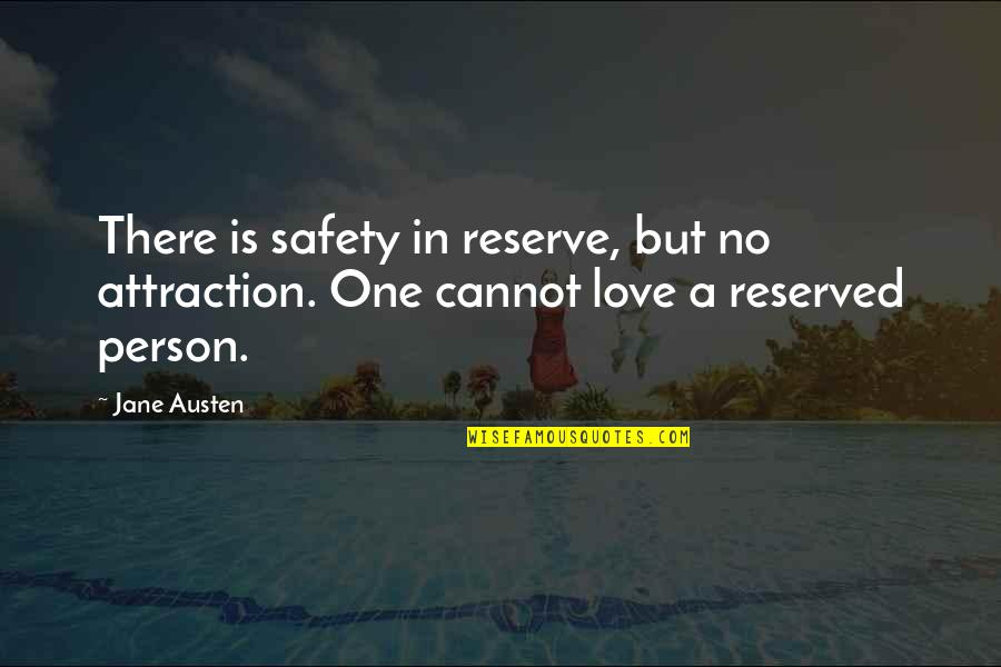 There's One Person Quotes By Jane Austen: There is safety in reserve, but no attraction.