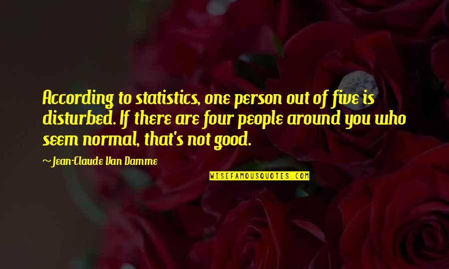 There's One Person Quotes By Jean-Claude Van Damme: According to statistics, one person out of five