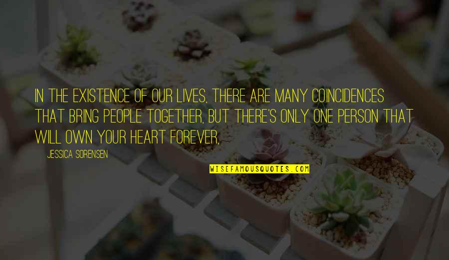 There's One Person Quotes By Jessica Sorensen: In the existence of our lives, there are