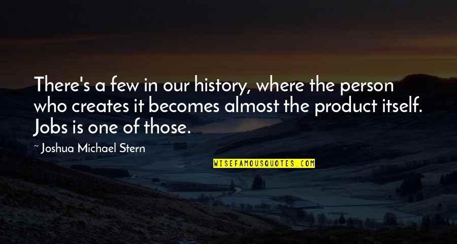 There's One Person Quotes By Joshua Michael Stern: There's a few in our history, where the
