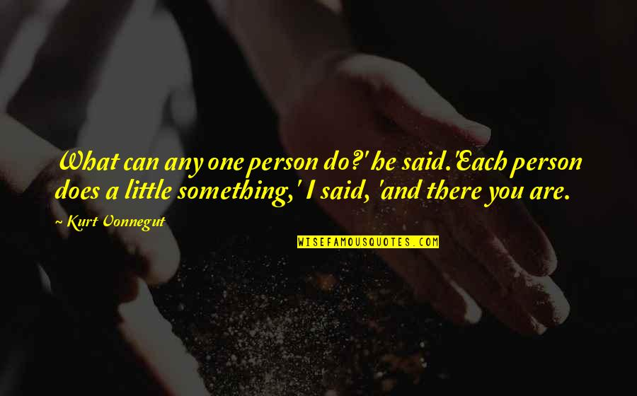 There's One Person Quotes By Kurt Vonnegut: What can any one person do?' he said.'Each