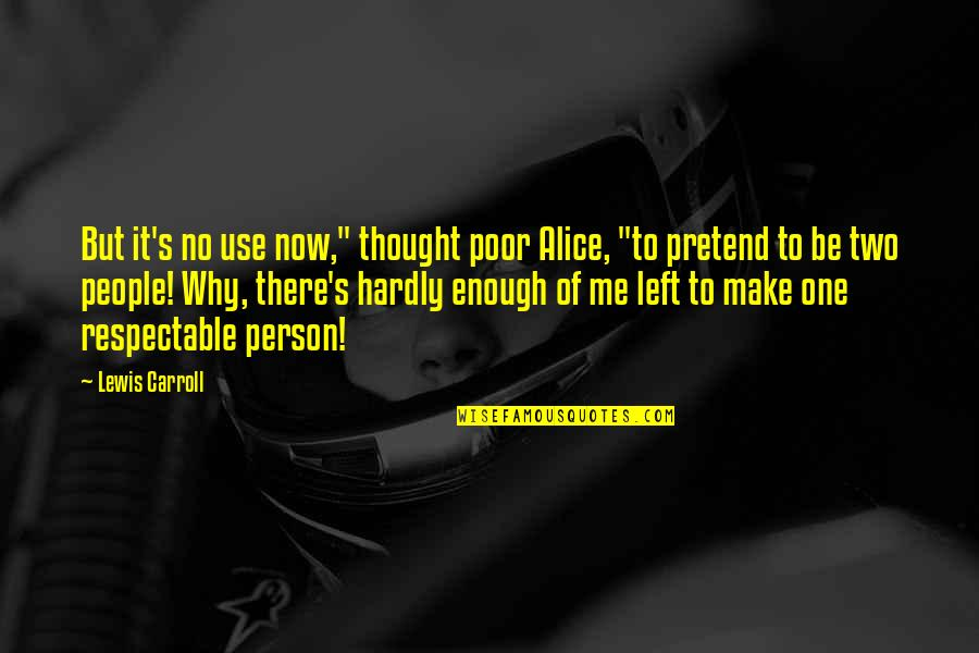 """There's One Person Quotes By Lewis Carroll: But it's no use now,"""" thought poor Alice,"""