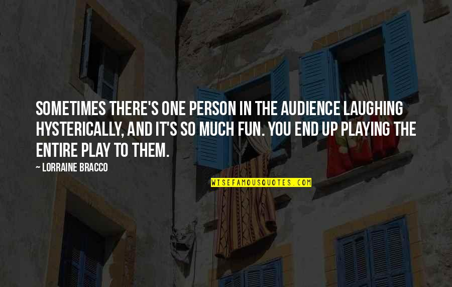 There's One Person Quotes By Lorraine Bracco: Sometimes there's one person in the audience laughing