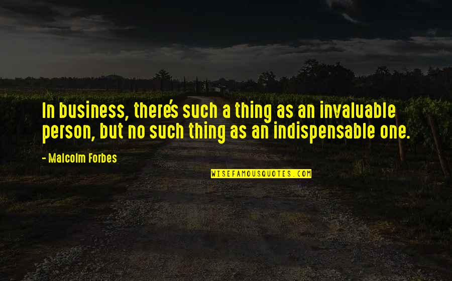 There's One Person Quotes By Malcolm Forbes: In business, there's such a thing as an
