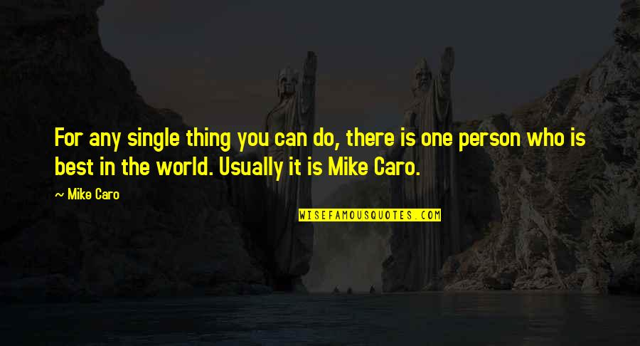 There's One Person Quotes By Mike Caro: For any single thing you can do, there